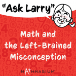 Ask Larry: Math and the Left-Brained Misconception